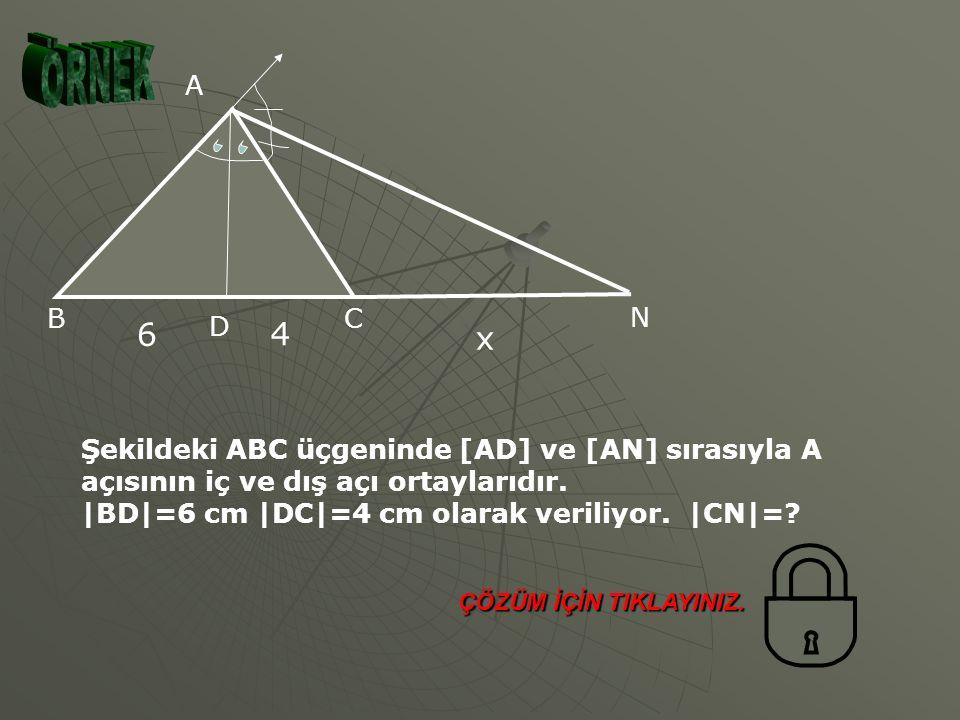 ÖRNEK A. N. C. B. D. 6. x. 4. Şekildeki ABC üçgeninde [AD] ve [AN] sırasıyla A açısının iç ve dış açı ortaylarıdır.